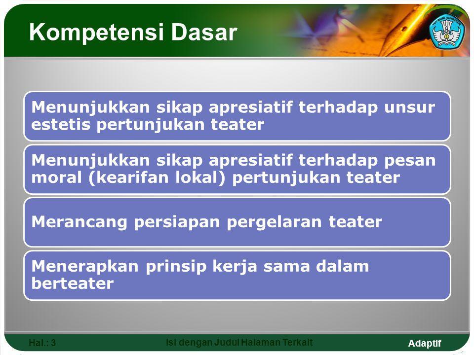 Adaptif Kompetensi Dasar Menunjukkan sikap apresiatif terhadap unsur estetis pertunjukan teater Menunjukkan sikap apresiatif terhadap pesan moral (kea
