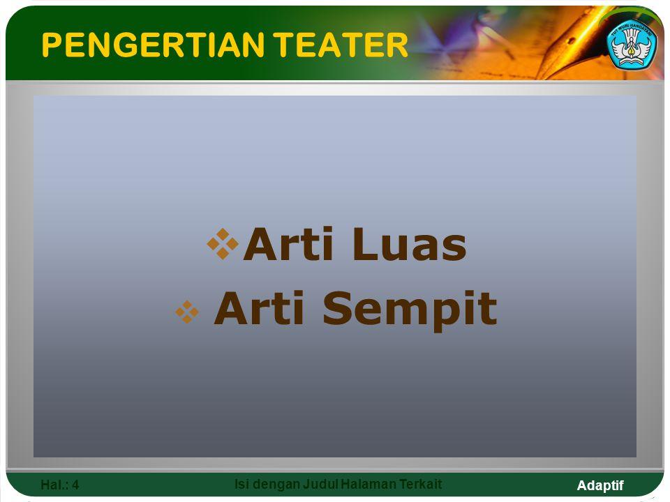 Adaptif Hal.: 4 Isi dengan Judul Halaman Terkait PENGERTIAN TEATER  Arti Luas  Arti Sempit