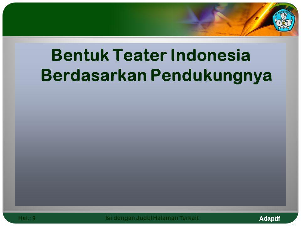 Adaptif Hal.: 9 Isi dengan Judul Halaman Terkait Bentuk Teater Indonesia Berdasarkan Pendukungnya