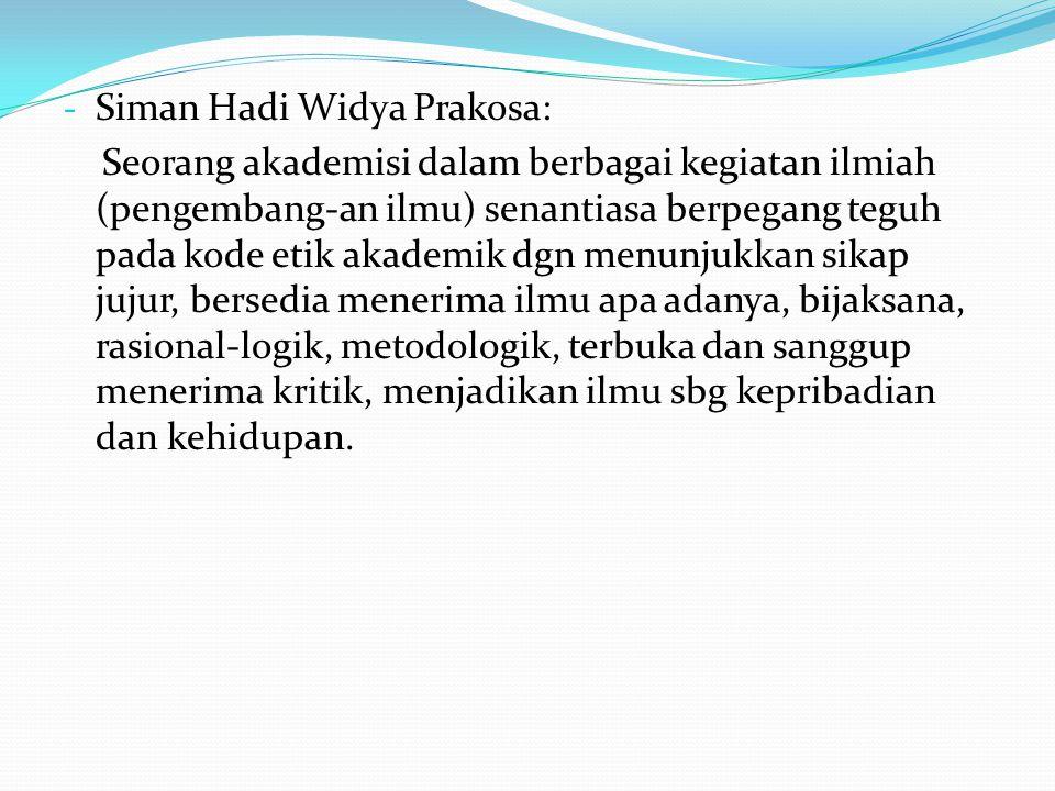 - Siman Hadi Widya Prakosa: Seorang akademisi dalam berbagai kegiatan ilmiah (pengembang-an ilmu) senantiasa berpegang teguh pada kode etik akademik d
