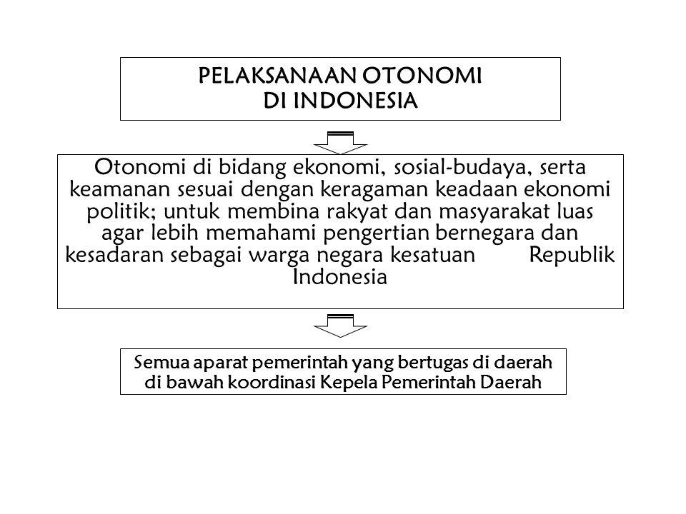 PELAKSANAAN OTONOMI DI INDONESIA Otonomi di bidang ekonomi, sosial-budaya, serta keamanan sesuai dengan keragaman keadaan ekonomi politik; untuk membi