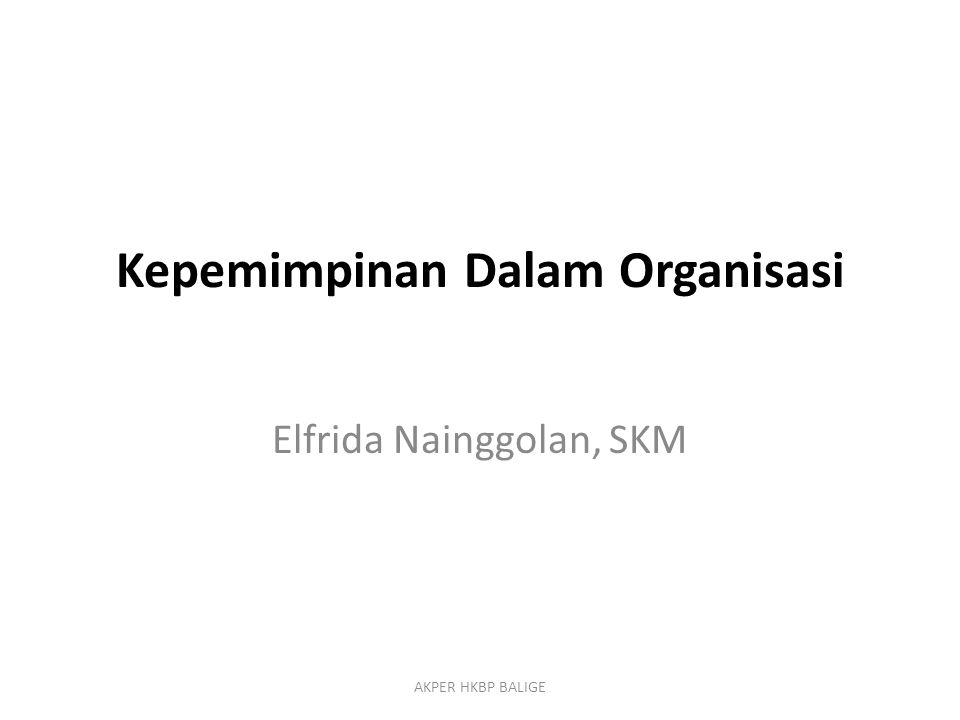 Kepemimpinan Dalam Organisasi Elfrida Nainggolan, SKM AKPER HKBP BALIGE