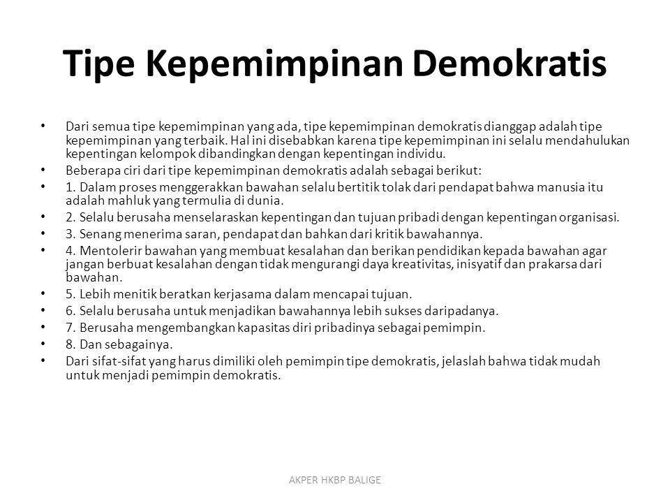 Tipe Kepemimpinan Demokratis Dari semua tipe kepemimpinan yang ada, tipe kepemimpinan demokratis dianggap adalah tipe kepemimpinan yang terbaik. Hal i