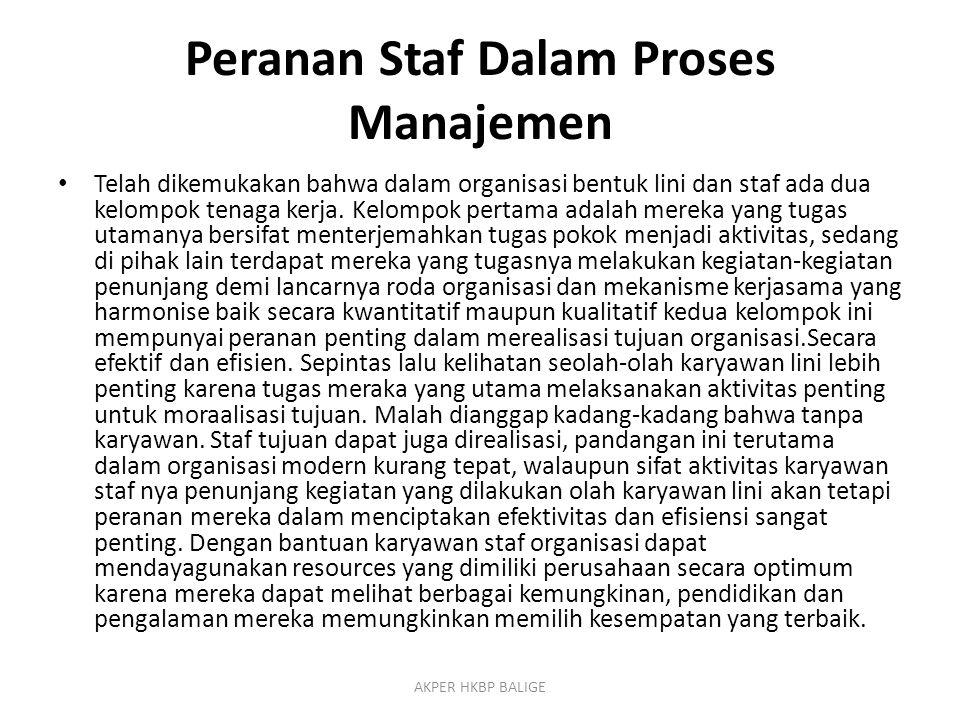 Peranan Staf Dalam Proses Manajemen Telah dikemukakan bahwa dalam organisasi bentuk lini dan staf ada dua kelompok tenaga kerja. Kelompok pertama adal