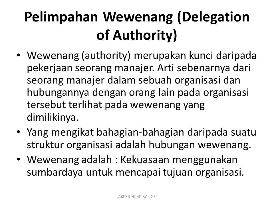 Pelimpahan Wewenang (Delegation of Authority) Wewenang (authority) merupakan kunci daripada pekerjaan seorang manajer. Arti sebenarnya dari seorang ma