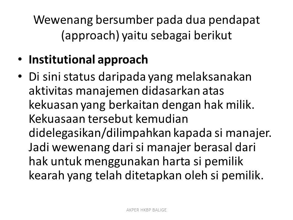 Wewenang bersumber pada dua pendapat (approach) yaitu sebagai berikut Institutional approach Di sini status daripada yang melaksanakan aktivitas manaj