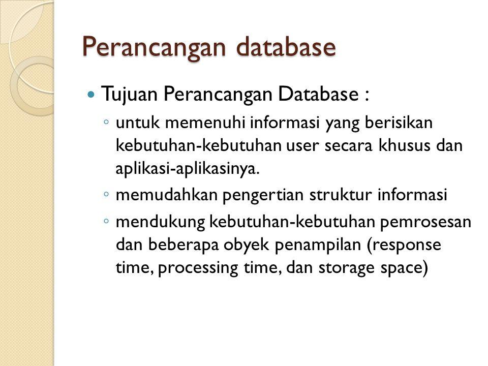 Perancangan database Tujuan Perancangan Database : ◦ untuk memenuhi informasi yang berisikan kebutuhan-kebutuhan user secara khusus dan aplikasi-aplik