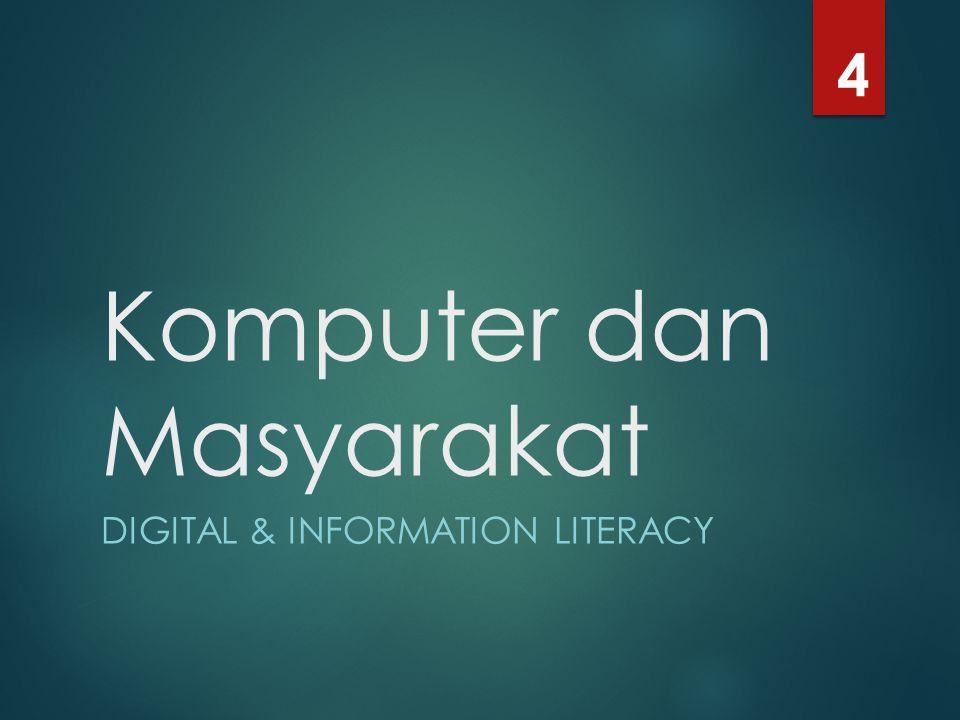 Komputer dan Masyarakat DIGITAL & INFORMATION LITERACY 4