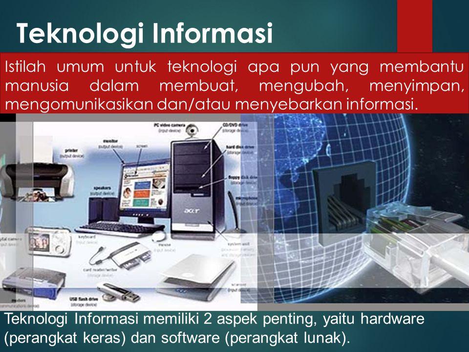 Teknologi Informasi Istilah umum untuk teknologi apa pun yang membantu manusia dalam membuat, mengubah, menyimpan, mengomunikasikan dan/atau menyebarkan informasi.