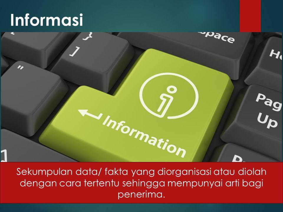 Informasi Sekumpulan data/ fakta yang diorganisasi atau diolah dengan cara tertentu sehingga mempunyai arti bagi penerima.
