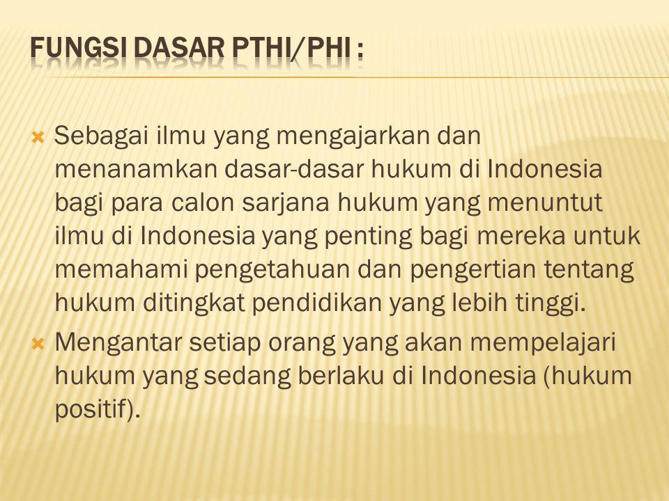  Sebagai ilmu yang mengajarkan dan menanamkan dasar-dasar hukum di Indonesia bagi para calon sarjana hukum yang menuntut ilmu di Indonesia yang penti