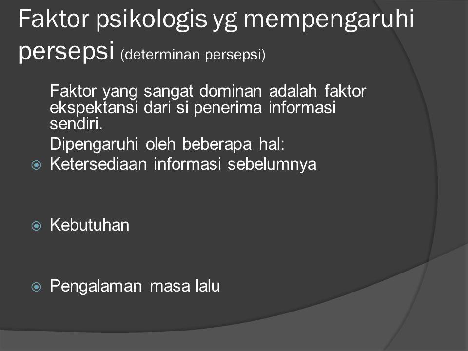 Faktor psikologis yg mempengaruhi persepsi (determinan persepsi) Faktor yang sangat dominan adalah faktor ekspektansi dari si penerima informasi sendi