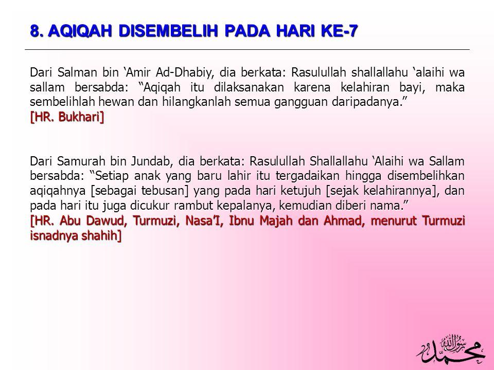 """8. AQIQAH DISEMBELIH PADA HARI KE-7 Dari Salman bin 'Amir Ad-Dhabiy, dia berkata: Rasulullah shallallahu 'alaihi wa sallam bersabda: """"Aqiqah itu dilak"""
