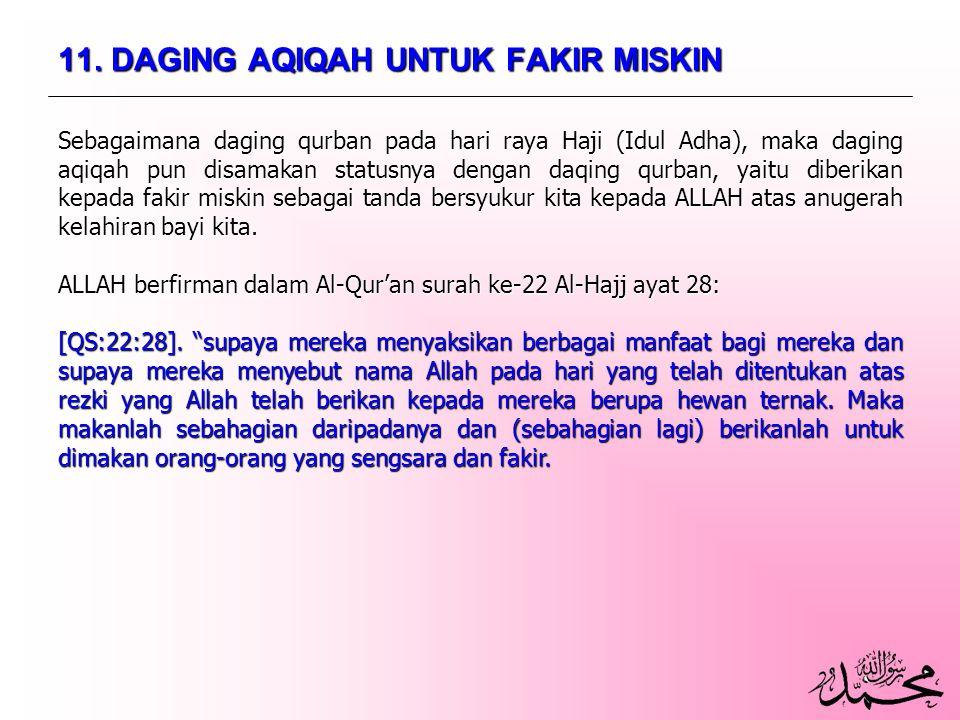 11. DAGING AQIQAH UNTUK FAKIR MISKIN Sebagaimana daging qurban pada hari raya Haji (Idul Adha), maka daging aqiqah pun disamakan statusnya dengan daqi
