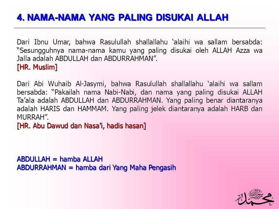 """4. NAMA-NAMA YANG PALING DISUKAI ALLAH Dari Ibnu Umar, bahwa Rasulullah shallallahu 'alaihi wa sallam bersabda: """"Sesungguhnya nama-nama kamu yang pali"""