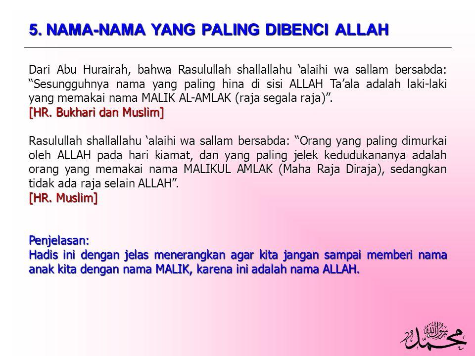 """5. NAMA-NAMA YANG PALING DIBENCI ALLAH Dari Abu Hurairah, bahwa Rasulullah shallallahu 'alaihi wa sallam bersabda: """"Sesungguhnya nama yang paling hina"""