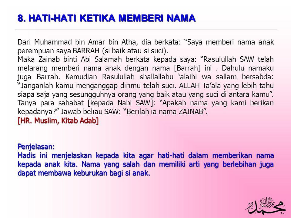 """8. HATI-HATI KETIKA MEMBERI NAMA Dari Muhammad bin Amar bin Atha, dia berkata: """"Saya memberi nama anak perempuan saya BARRAH (si baik atau si suci). M"""