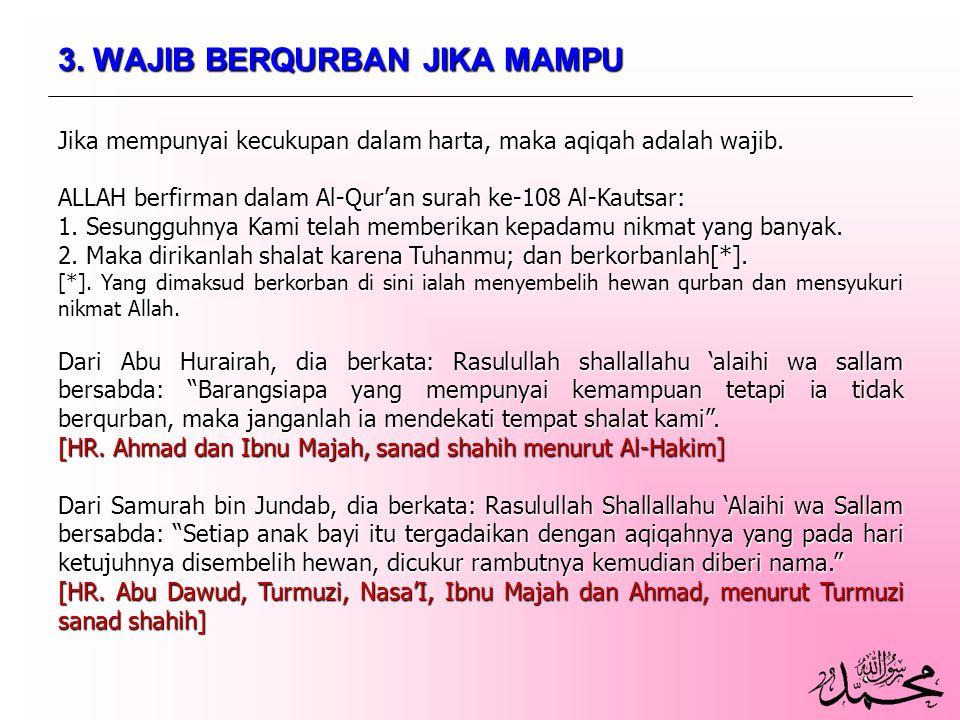 3. WAJIB BERQURBAN JIKA MAMPU Jika mempunyai kecukupan dalam harta, maka aqiqah adalah wajib. ALLAH berfirman dalam Al-Qur'an surah ke-108 Al-Kautsar: