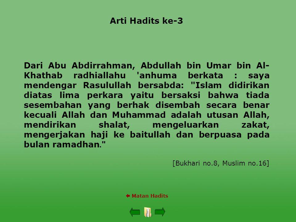Arti Hadits ke-3 Dari Abu Abdirrahman, Abdullah bin Umar bin Al- Khathab radhiallahu 'anhuma berkata : saya mendengar Rasulullah bersabda: