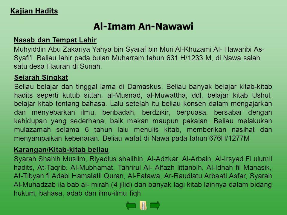 Al-Imam An-Nawawi Nasab dan Tempat Lahir Muhyiddin Abu Zakariya Yahya bin Syaraf bin Muri Al-Khuzami Al- Hawaribi As- Syafi'i. Beliau lahir pada bulan