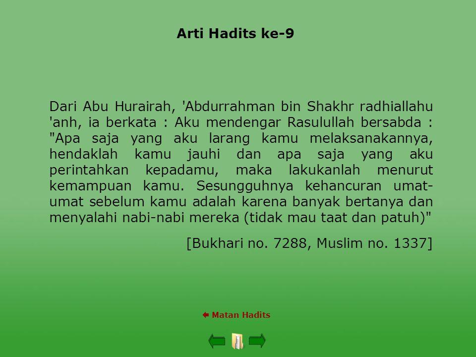 Arti Hadits ke-9  Matan Hadits Dari Abu Hurairah, 'Abdurrahman bin Shakhr radhiallahu 'anh, ia berkata : Aku mendengar Rasulullah bersabda :
