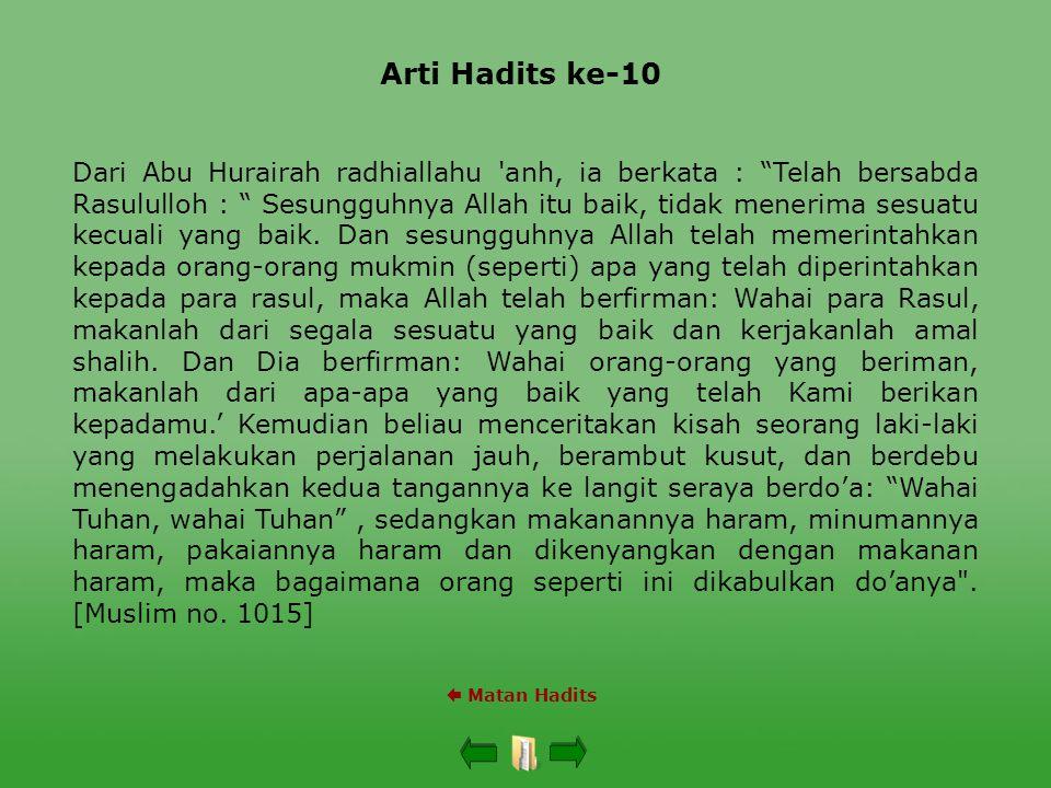 Arti Hadits ke-10  Matan Hadits Dari Abu Hurairah radhiallahu anh, ia berkata : Telah bersabda Rasululloh : Sesungguhnya Allah itu baik, tidak menerima sesuatu kecuali yang baik.
