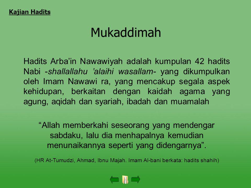 Mukaddimah Hadits Arba'in Nawawiyah adalah kumpulan 42 hadits Nabi -shallallahu 'alaihi wasallam- yang dikumpulkan oleh Imam Nawawi ra, yang mencakup segala aspek kehidupan, berkaitan dengan kaidah agama yang agung, aqidah dan syariah, ibadah dan muamalah Allah memberkahi seseorang yang mendengar sabdaku, lalu dia menhapalnya kemudian menunaikannya seperti yang didengarnya .