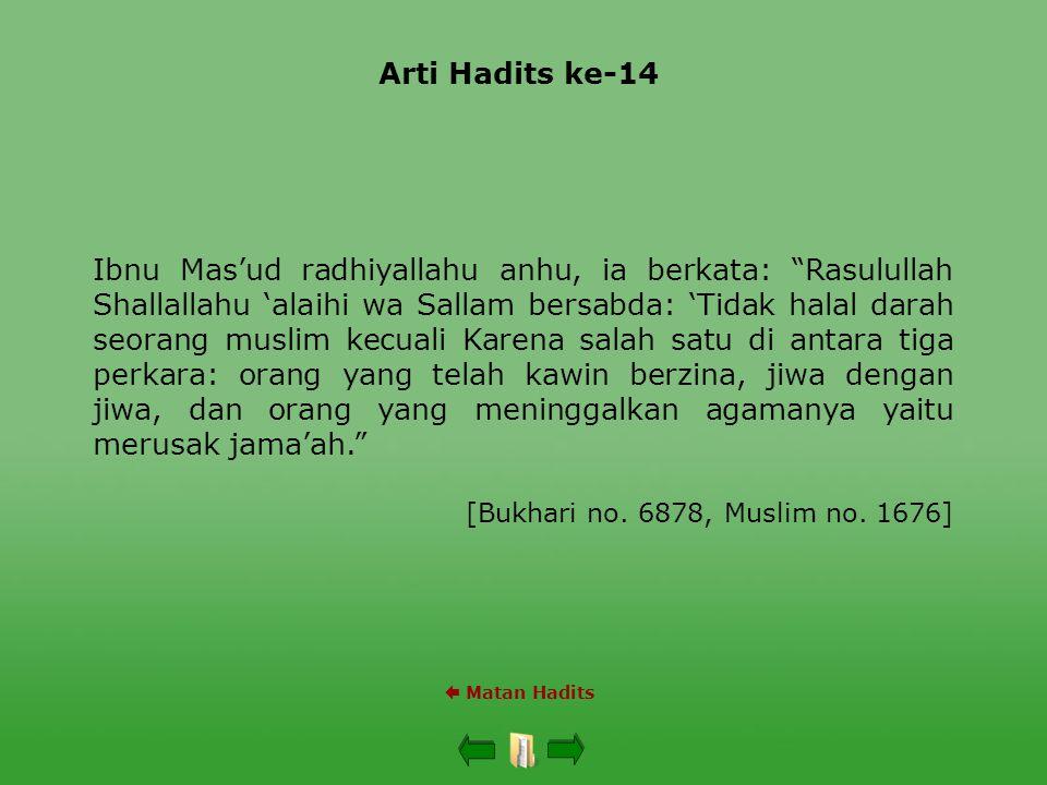 "Arti Hadits ke-14  Matan Hadits Ibnu Mas'ud radhiyallahu anhu, ia berkata: ""Rasulullah Shallallahu 'alaihi wa Sallam bersabda: 'Tidak halal darah seo"