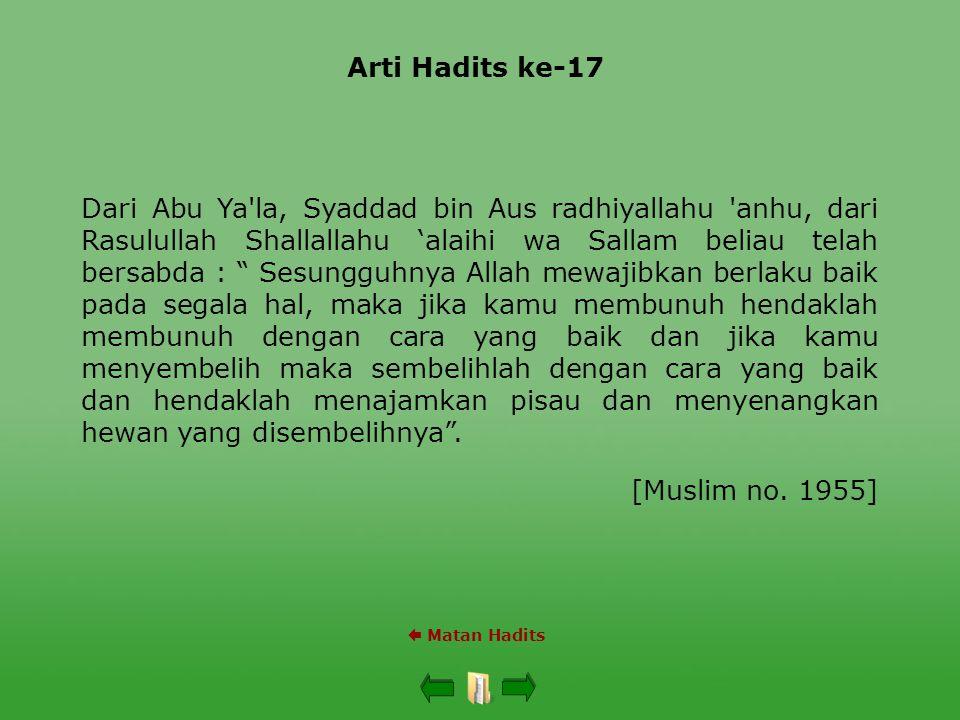 Arti Hadits ke-17  Matan Hadits Dari Abu Ya'la, Syaddad bin Aus radhiyallahu 'anhu, dari Rasulullah Shallallahu 'alaihi wa Sallam beliau telah bersab