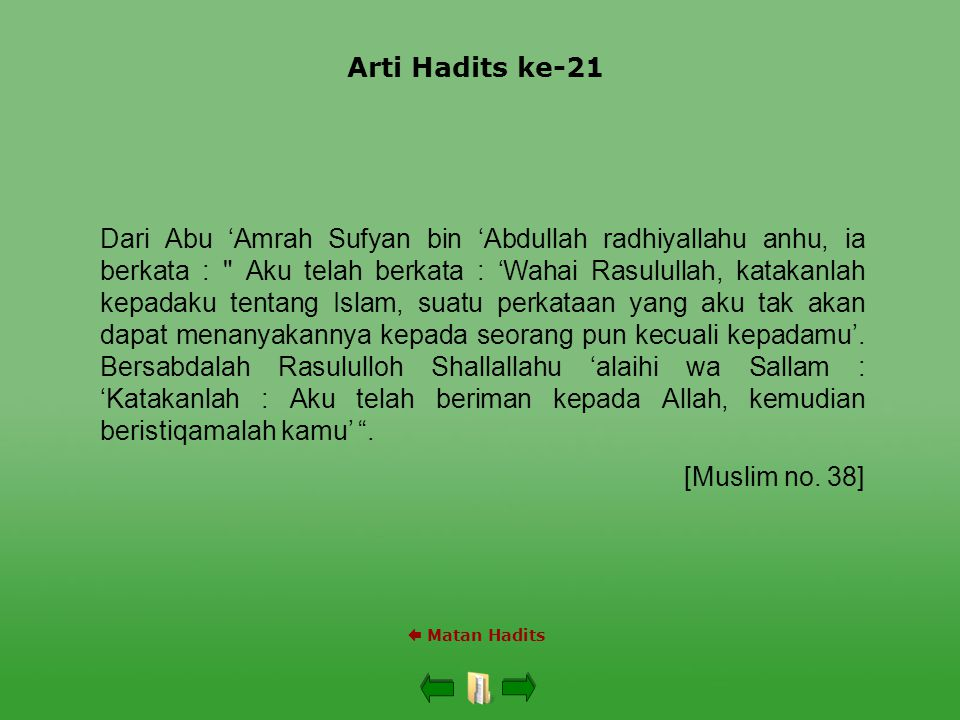 Arti Hadits ke-21  Matan Hadits Dari Abu 'Amrah Sufyan bin 'Abdullah radhiyallahu anhu, ia berkata :
