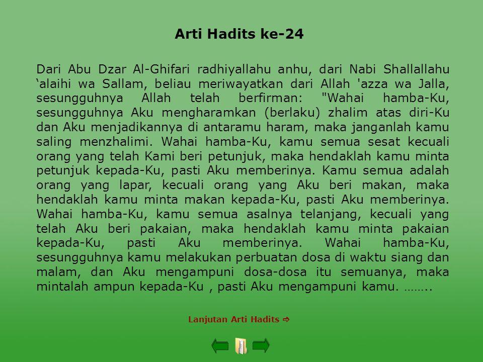 Arti Hadits ke-24 Lanjutan Arti Hadits  Dari Abu Dzar Al-Ghifari radhiyallahu anhu, dari Nabi Shallallahu 'alaihi wa Sallam, beliau meriwayatkan dari