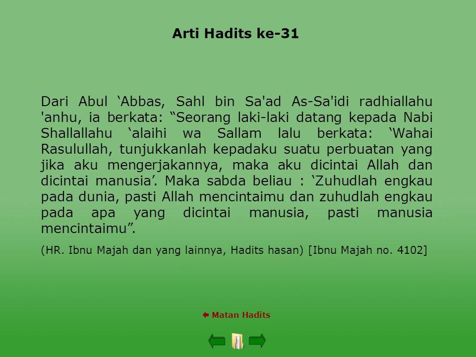 """Arti Hadits ke-31  Matan Hadits Dari Abul 'Abbas, Sahl bin Sa'ad As-Sa'idi radhiallahu 'anhu, ia berkata: """"Seorang laki-laki datang kepada Nabi Shall"""