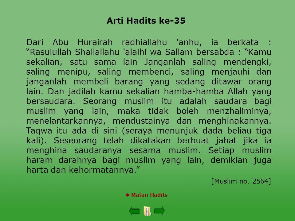 "Arti Hadits ke-35  Matan Hadits Dari Abu Hurairah radhiallahu 'anhu, ia berkata : ""Rasulullah Shallallahu 'alaihi wa Sallam bersabda : ""Kamu sekalian"