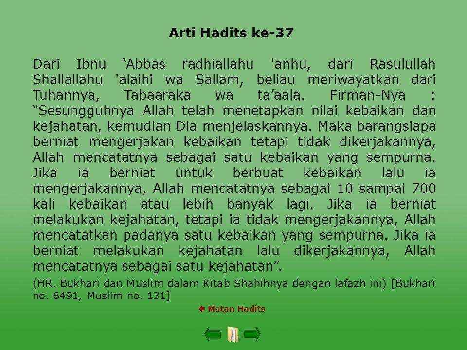 Arti Hadits ke-37  Matan Hadits Dari Ibnu 'Abbas radhiallahu anhu, dari Rasulullah Shallallahu alaihi wa Sallam, beliau meriwayatkan dari Tuhannya, Tabaaraka wa ta'aala.