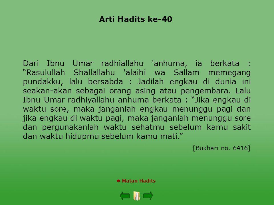 """Arti Hadits ke-40  Matan Hadits Dari Ibnu Umar radhiallahu 'anhuma, ia berkata : """"Rasulullah Shallallahu 'alaihi wa Sallam memegang pundakku, lalu be"""