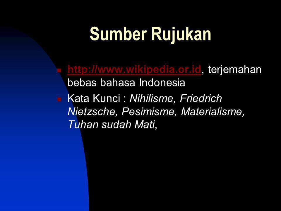 Sumber Rujukan http://www.wikipedia.or.id, terjemahan bebas bahasa Indonesia http://www.wikipedia.or.id Kata Kunci : Nihilisme, Friedrich Nietzsche, Pesimisme, Materialisme, Tuhan sudah Mati,