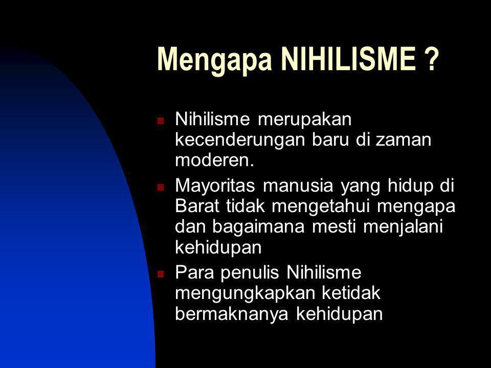 Mengapa NIHILISME .Nihilisme merupakan kecenderungan baru di zaman moderen.