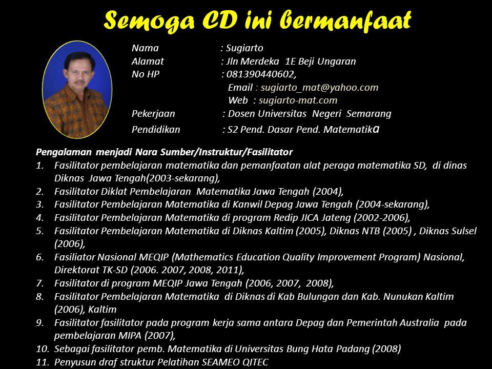 Nama : Sugiarto Alamat : Jln Merdeka 1E Beji Ungaran No HP : 081390440602, Email : sugiarto_mat@yahoo.com Web : sugiarto-mat.com Pekerjaan : Dosen Universitas Negeri Semarang Pendidikan : S2 Pend.
