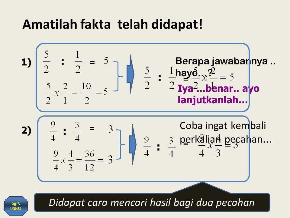 Amatilah fakta telah didapat.1) 2) : : = = Berapa jawabannya..