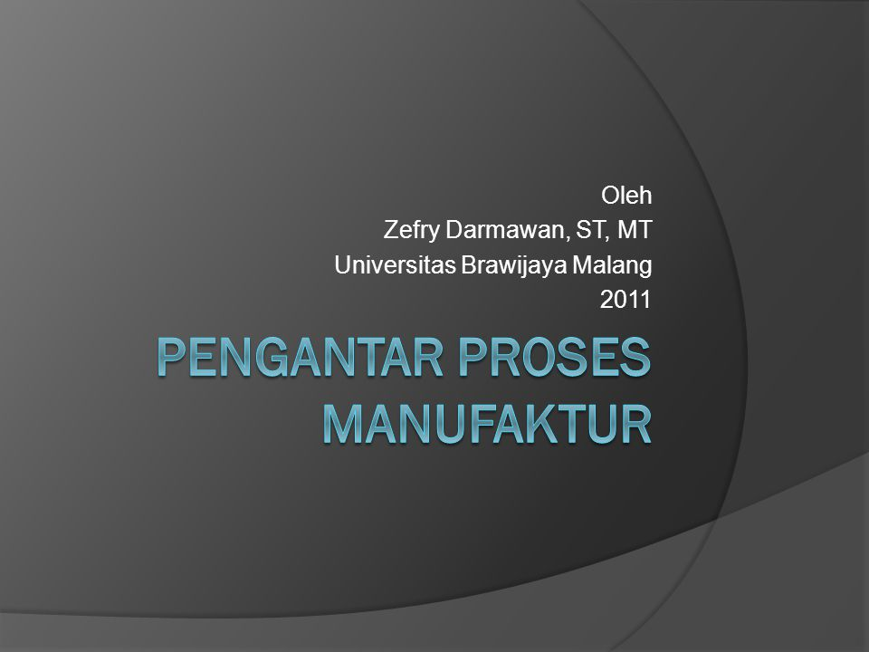 Oleh Zefry Darmawan, ST, MT Universitas Brawijaya Malang 2011