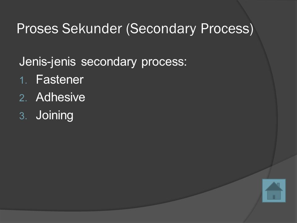 Proses Sekunder (Secondary Process) Jenis-jenis secondary process: 1.
