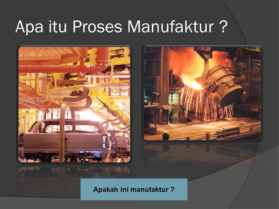 Apa itu Proses Manufaktur ? Apakah ini manufaktur ?