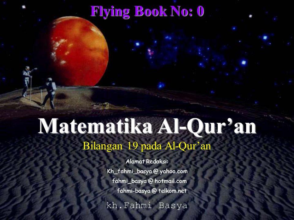 Flying Book No: 0 Kh_fahmi_basya @ yahoo.com Matematika Al-Qur'an kh.Fahmi Basya Bilangan 19 pada Al-Qur'an Alamat Redaksi: fahmi_basya @ hotmail.com