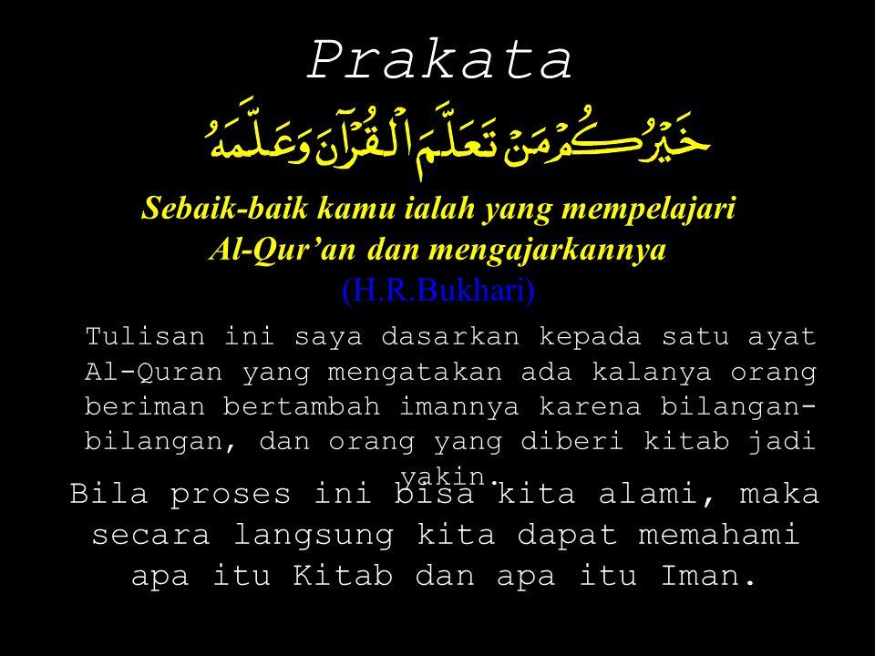 Sebaik-baik kamu ialah yang mempelajari Al-Qur'an dan mengajarkannya (H.R.Bukhari) Tulisan ini saya dasarkan kepada satu ayat Al-Quran yang mengatakan