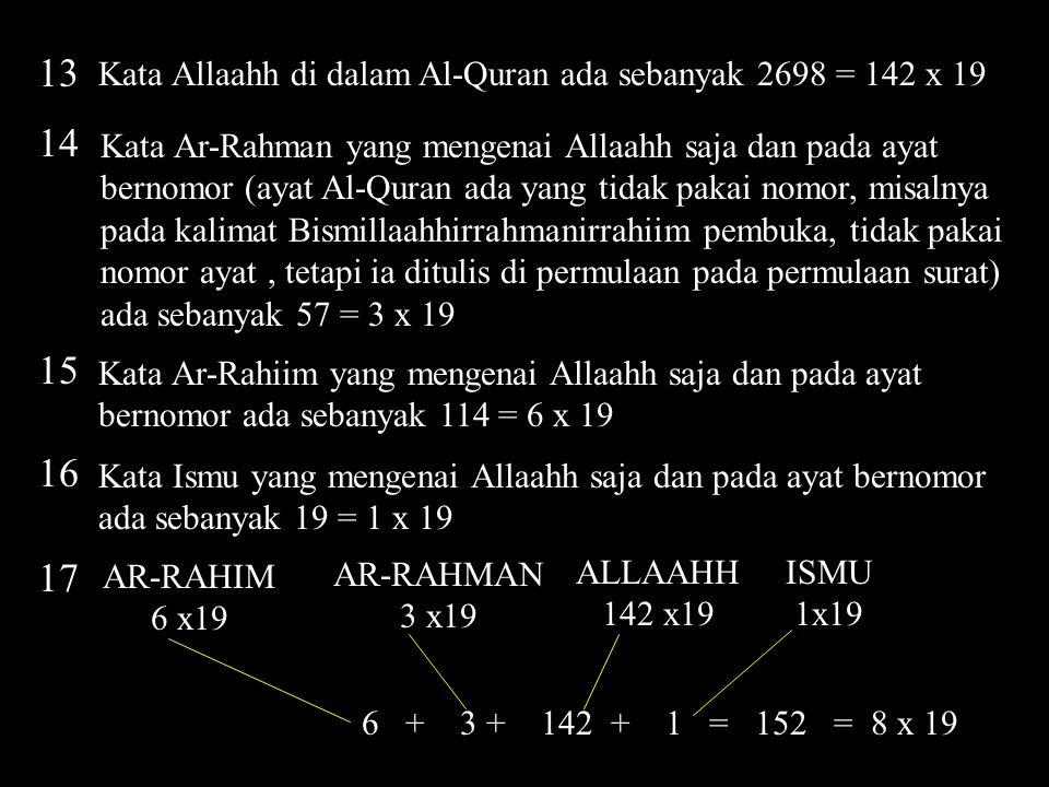 13 Kata Allaahh di dalam Al-Quran ada sebanyak 2698 = 142 x 19 Kata Ar-Rahman yang mengenai Allaahh saja dan pada ayat bernomor (ayat Al-Quran ada yan