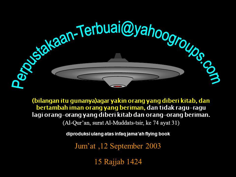 Jum'at,12 September 2003 diproduksi ulang atas infaq jama'ah flying book 15 Rajjab 1424 (bilangan itu gunanya)agar yakin orang yang diberi kitab, dan