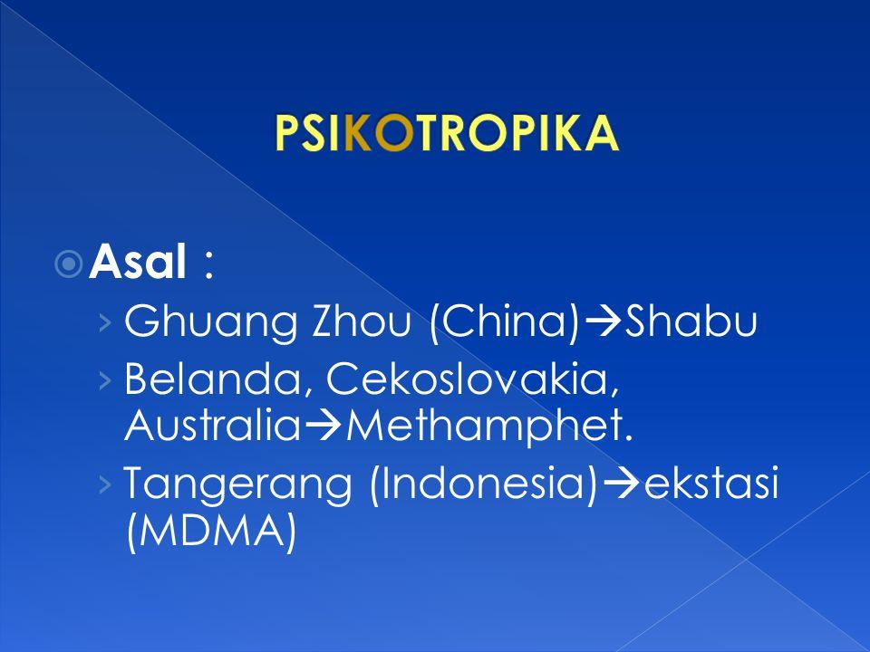  Asal : › Ghuang Zhou (China)  Shabu › Belanda, Cekoslovakia, Australia  Methamphet.