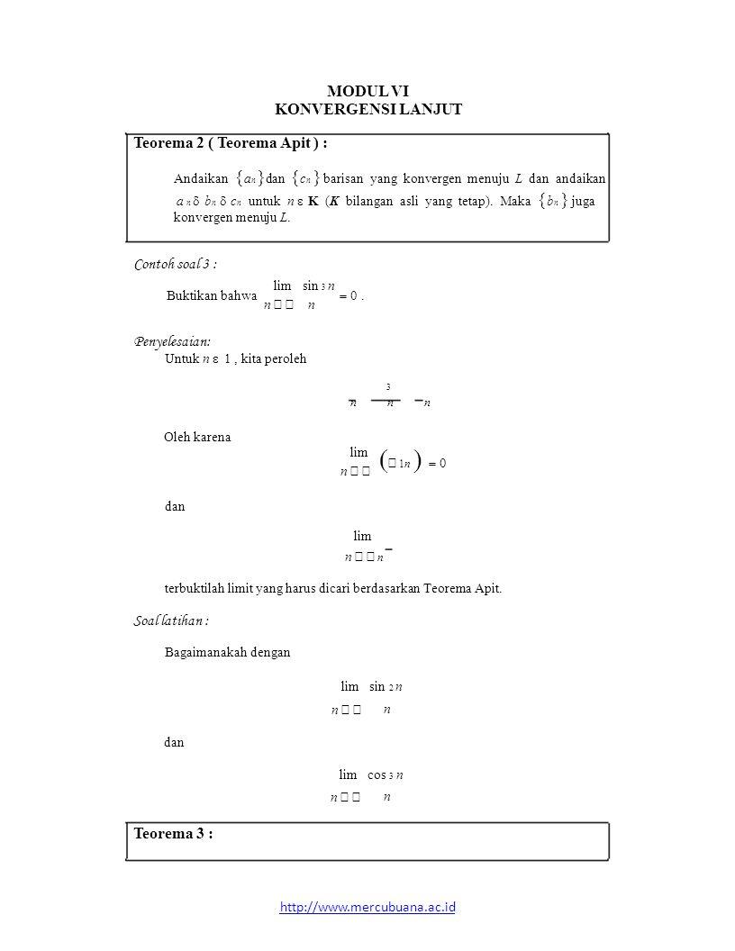 MODUL VI KONVERGENSI LANJUT Teorema 2 ( Teorema Apit ) : Andaikan  a n  dan  c n  barisan yang konvergen menuju L dan andaikan a n  b n  c n