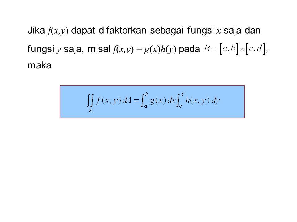 Jika f(x,y) dapat difaktorkan sebagai fungsi x saja dan fungsi y saja, misal f(x,y) = g(x)h(y) pada maka