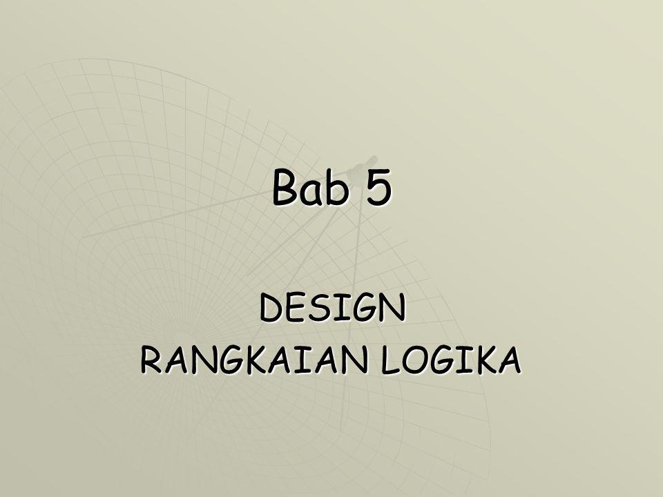 Bab 5 DESIGN RANGKAIAN LOGIKA